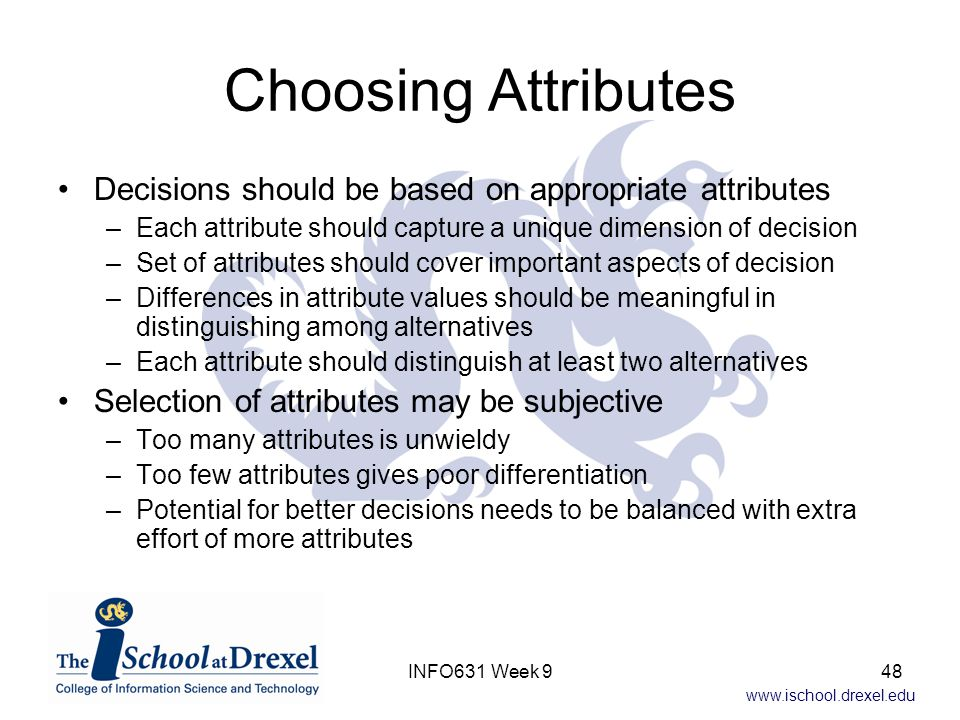 Choosing Attributes Decisions should be based on appropriate attributes. Each attribute should capture a unique dimension of decision.