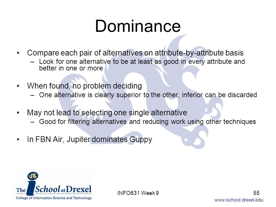 Dominance Compare each pair of alternatives on attribute-by-attribute basis.