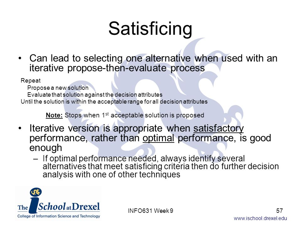Satisficing Can lead to selecting one alternative when used with an iterative propose-then-evaluate process.