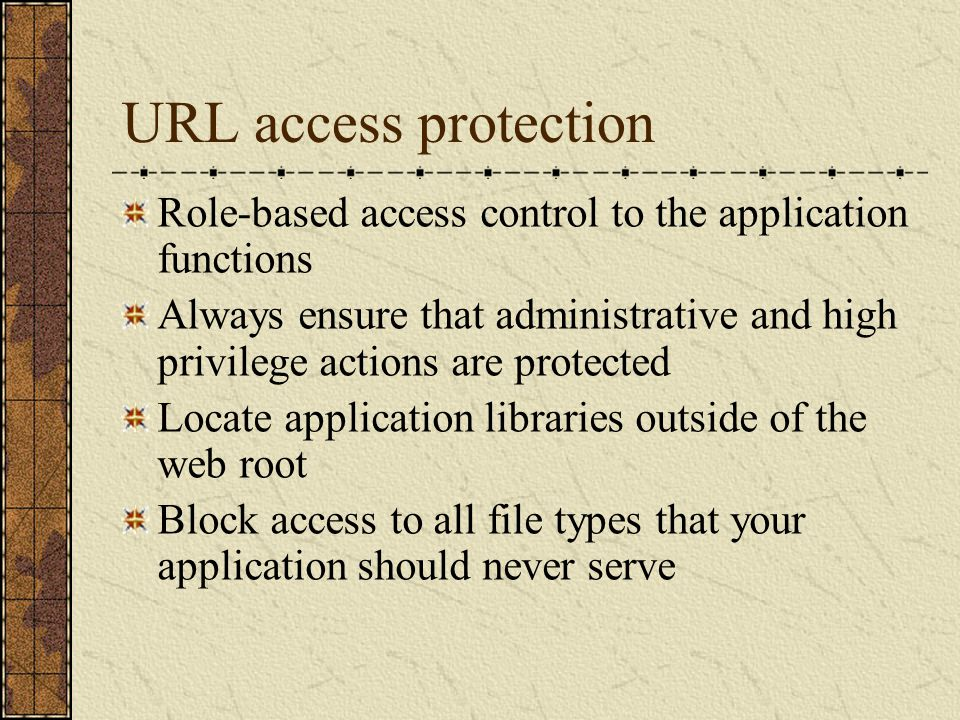 URL access protection Role-based access control to the application functions.