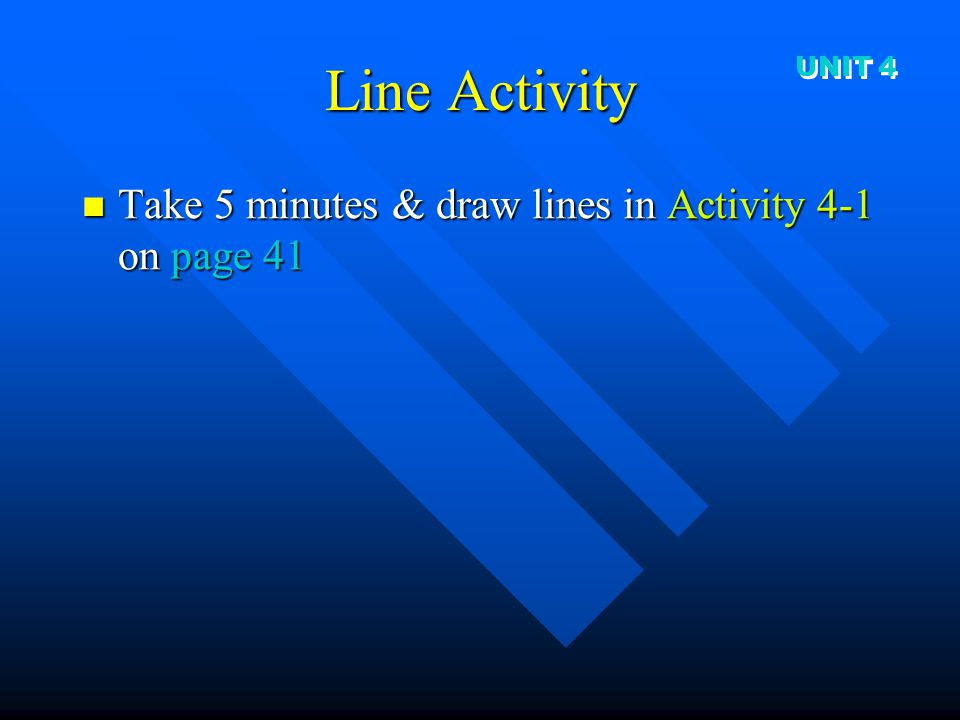 Line Activity Take 5 minutes & draw lines in Activity 4-1 on page 41