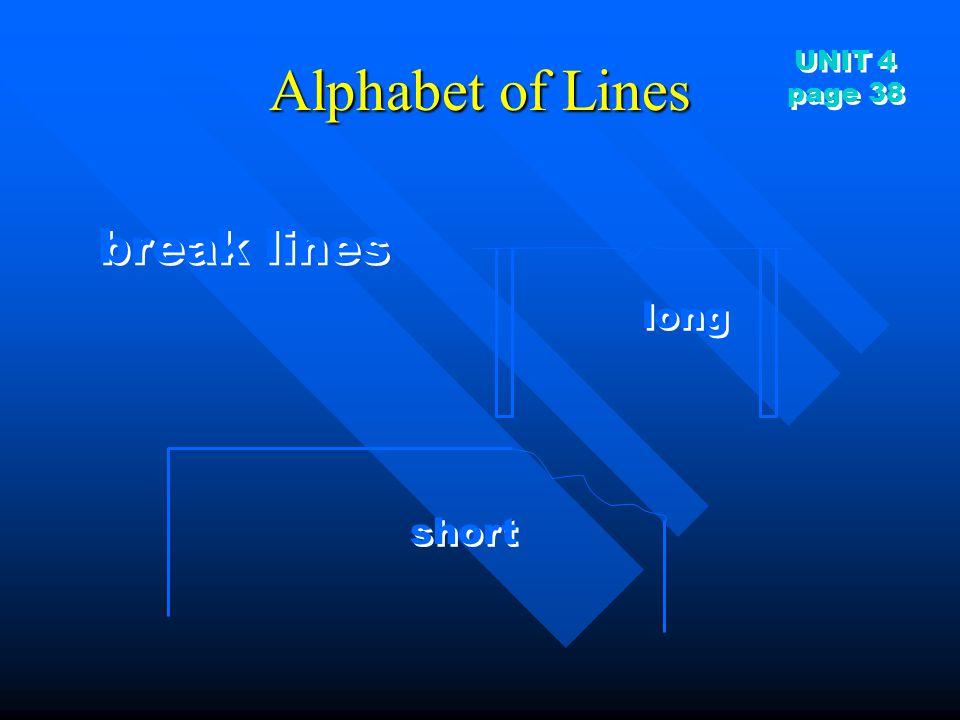 Alphabet of Lines UNIT 4 page 38 break lines long short