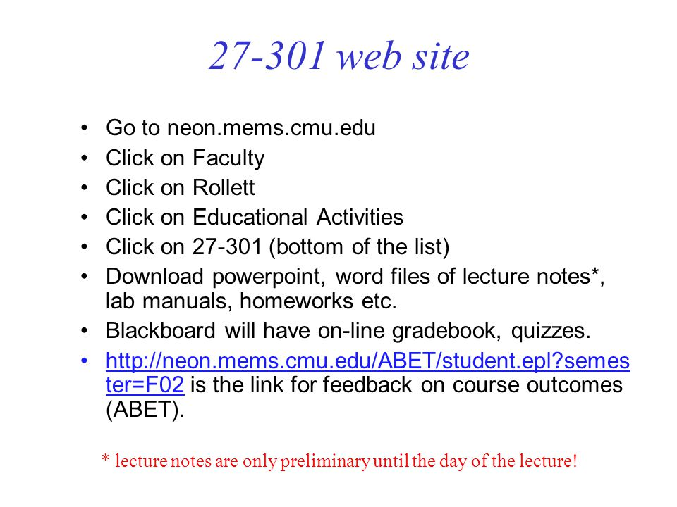 27-301 web site Go to neon.mems.cmu.edu Click on Faculty