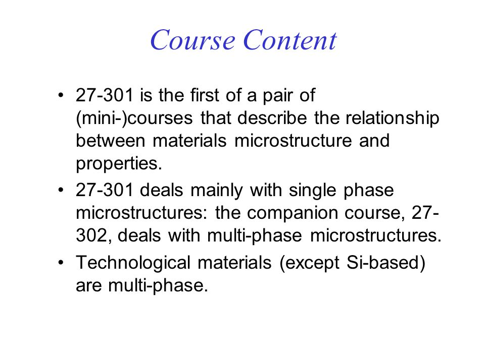 Course Content 27-301 is the first of a pair of (mini-)courses that describe the relationship between materials microstructure and properties.