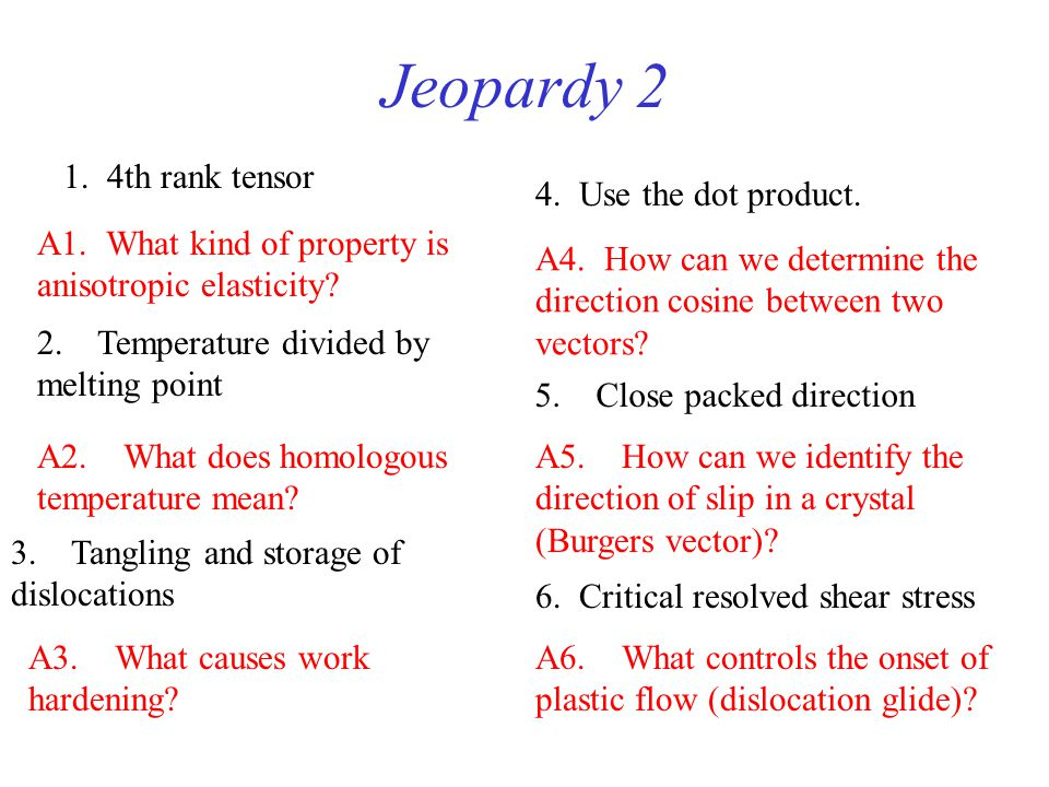 Jeopardy 2 1. 4th rank tensor 4. Use the dot product.