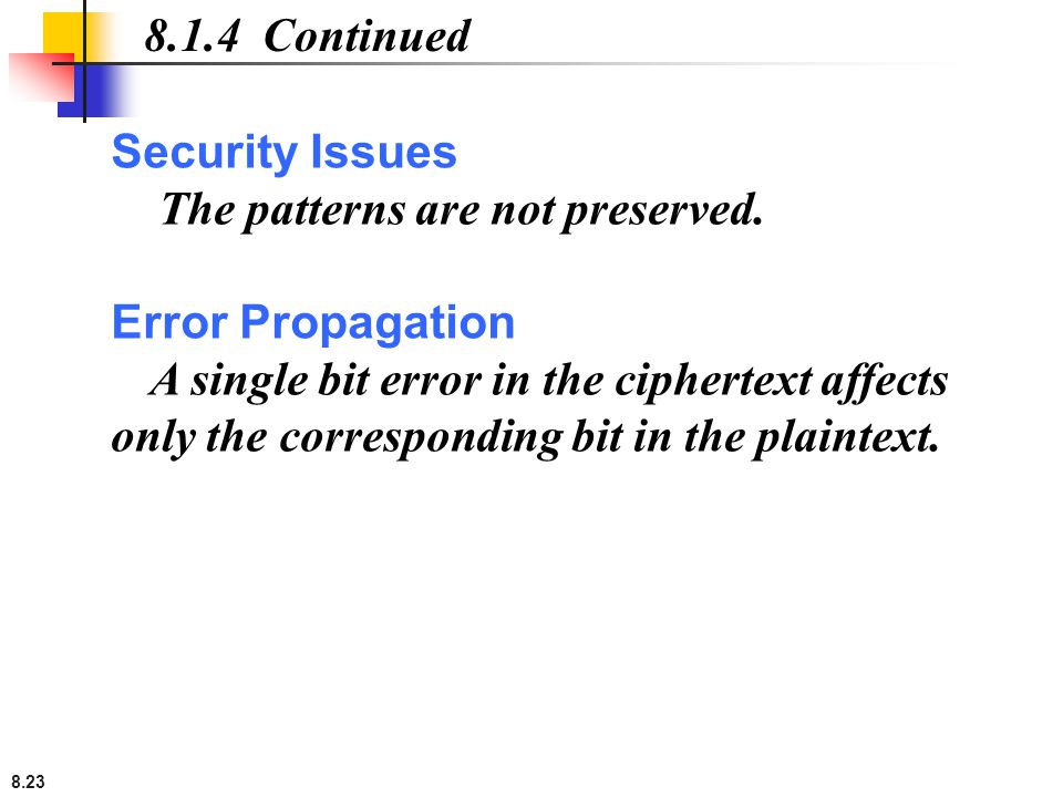 8.1.4 Continued Security Issues. The patterns are not preserved. Error Propagation.