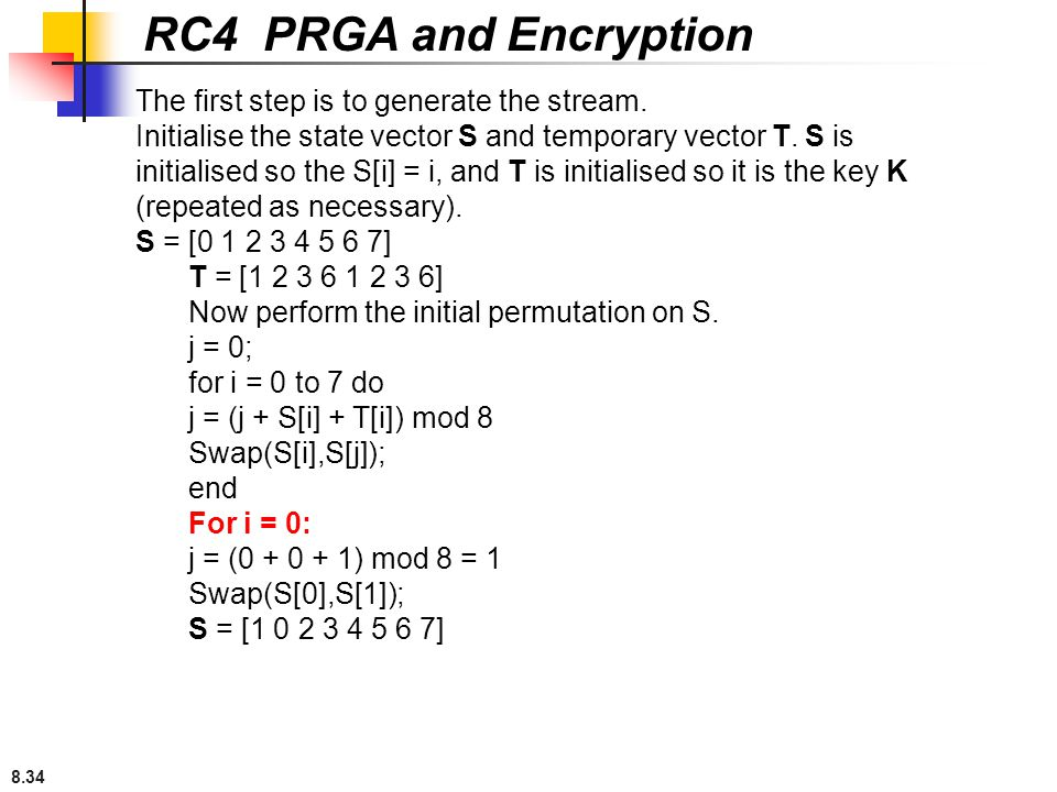 RC4 PRGA and Encryption The first step is to generate the stream.