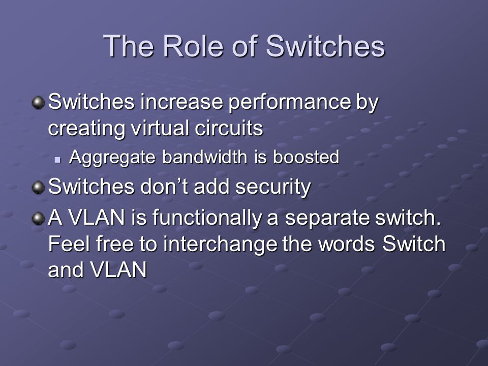 The Role of Switches Switches increase performance by creating virtual circuits. Aggregate bandwidth is boosted.
