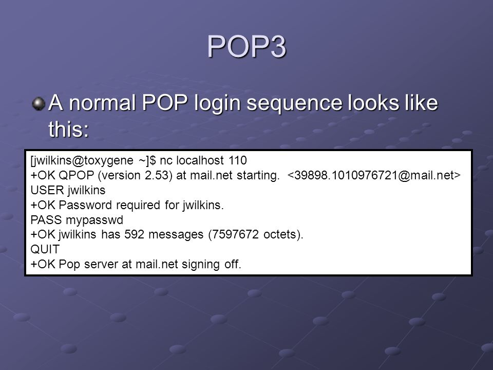 POP3 A normal POP login sequence looks like this: