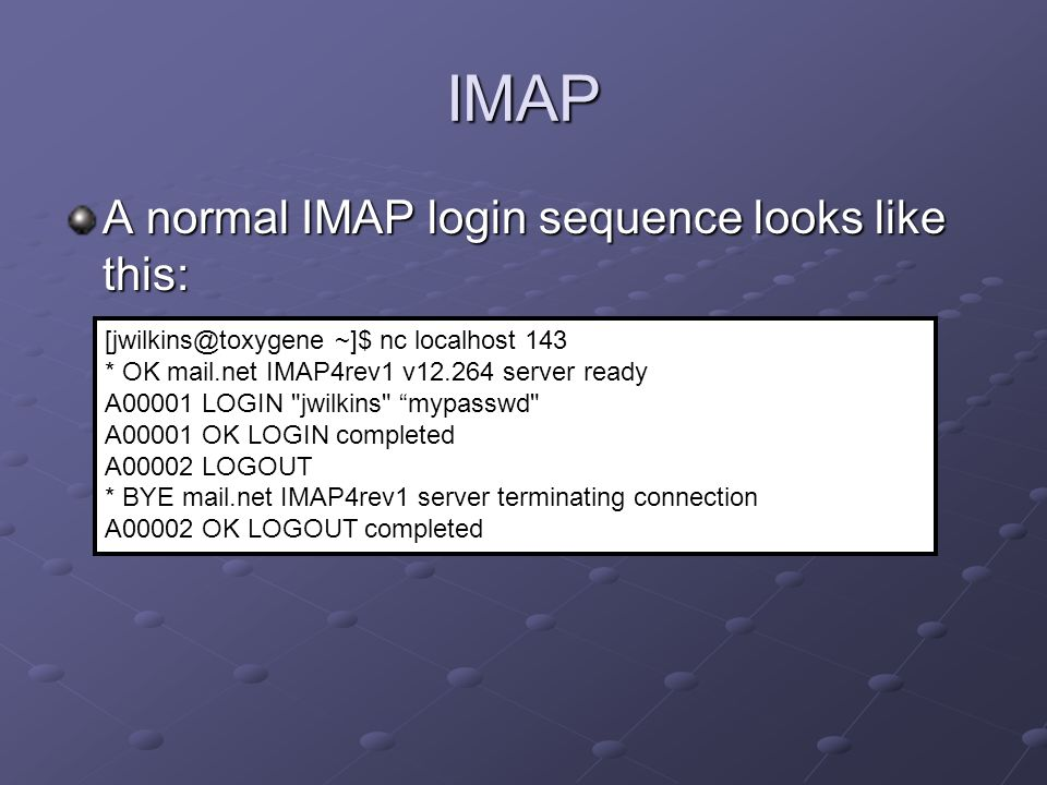 IMAP A normal IMAP login sequence looks like this: