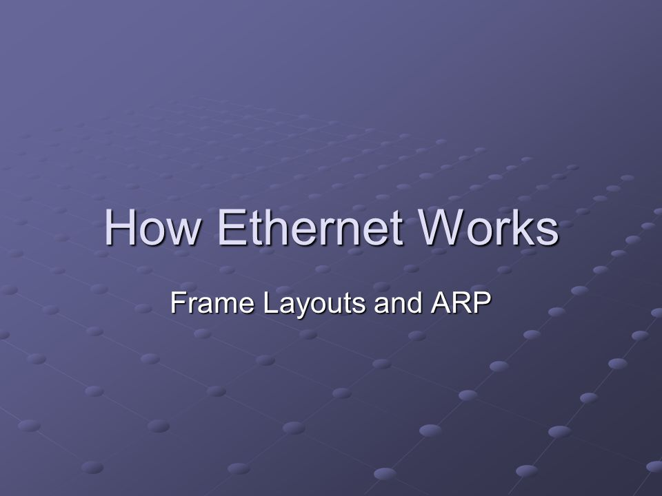 How Ethernet Works Frame Layouts and ARP