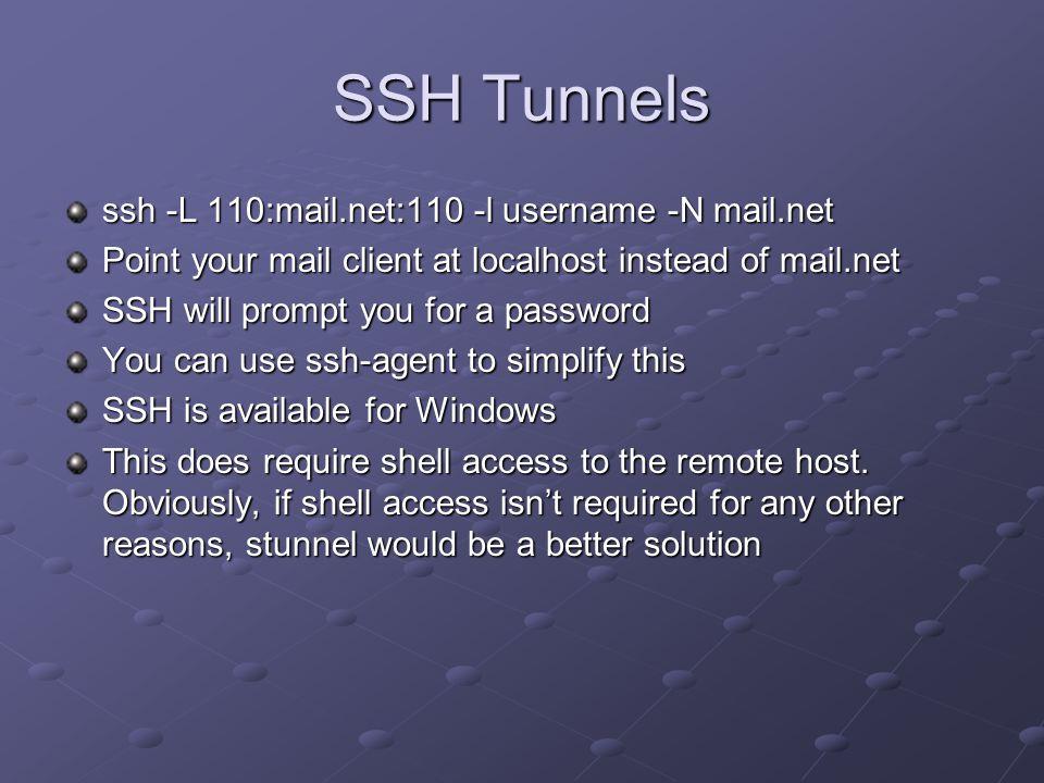 SSH Tunnels ssh -L 110:mail.net:110 -l username -N mail.net