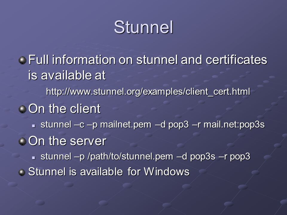 Stunnel Full information on stunnel and certificates is available at http://www.stunnel.org/examples/client_cert.html.