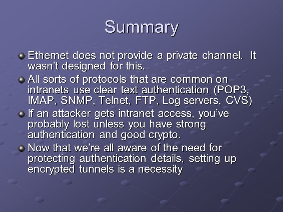 Summary Ethernet does not provide a private channel. It wasn't designed for this.