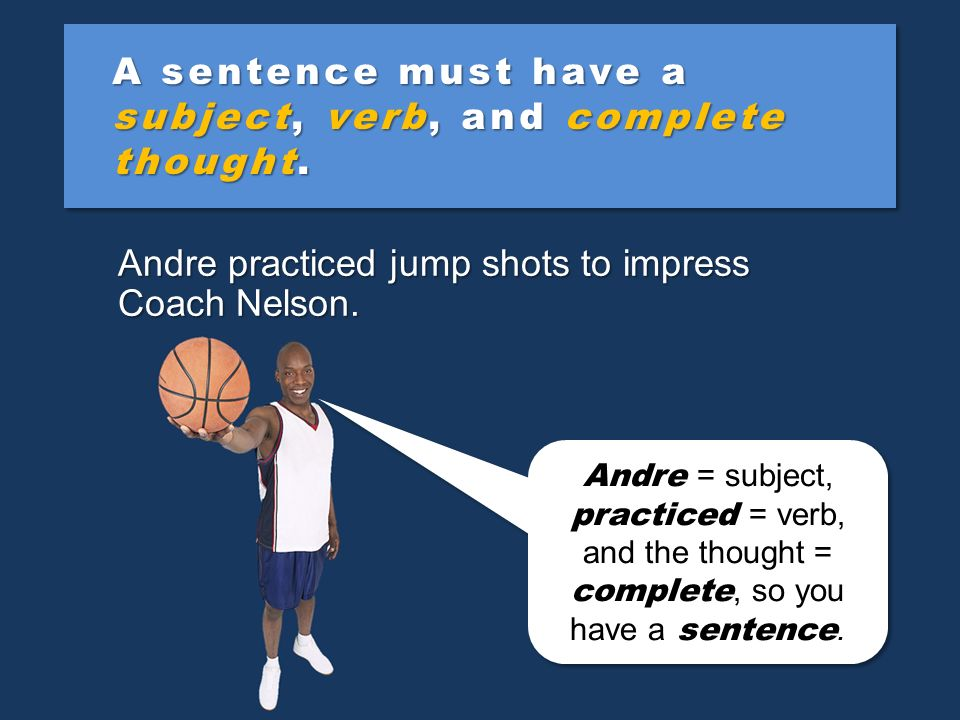 A sentence must have a subject, verb, and complete thought.