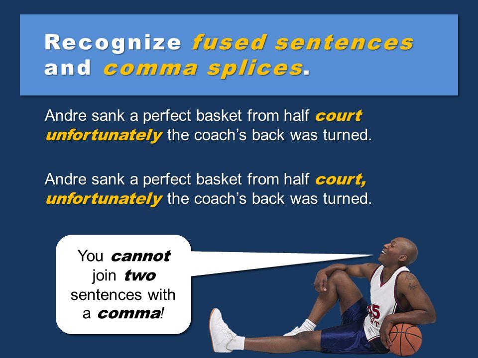Recognize fused sentences and comma splices.