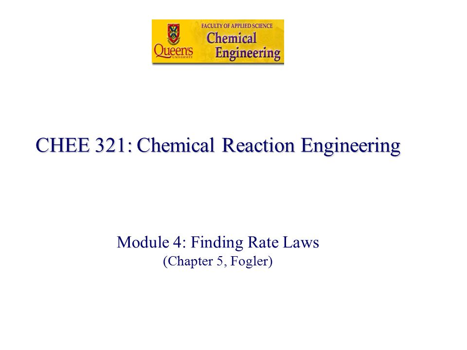 CHEE 321: Chemical Reaction Engineering Module 4: Finding Rate Laws (Chapter 5, Fogler)
