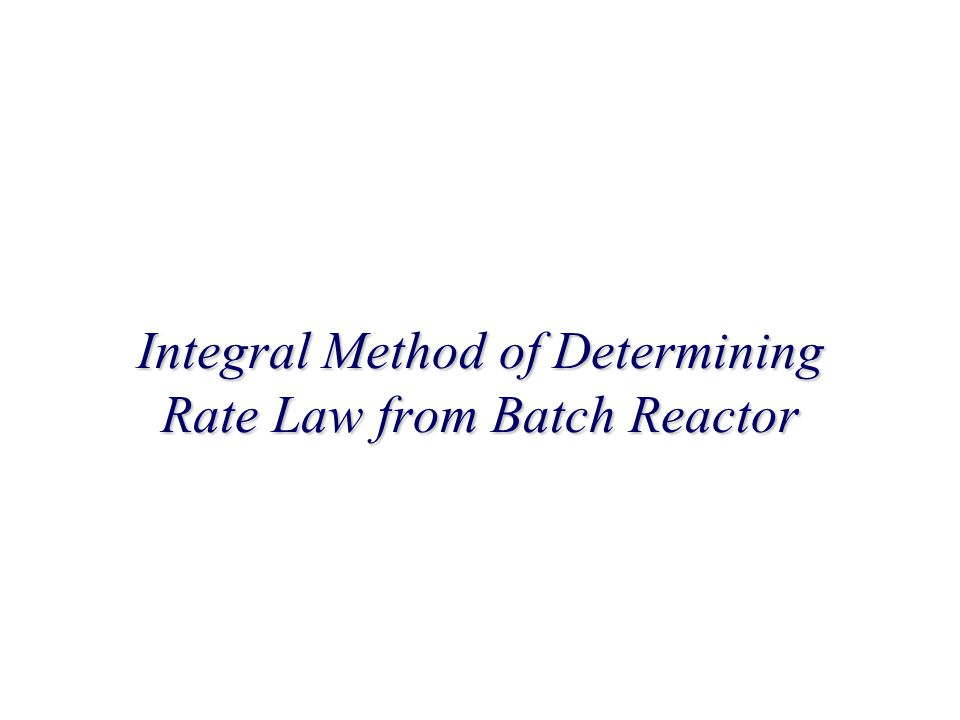 Integral Method of Determining Rate Law from Batch Reactor