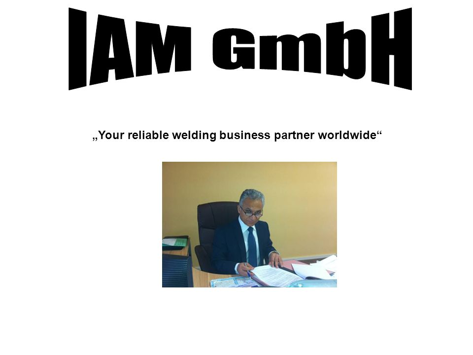 "IAM GmbH ""Your reliable welding business partner worldwide"