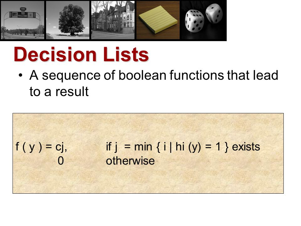 Decision Lists A sequence of boolean functions that lead to a result