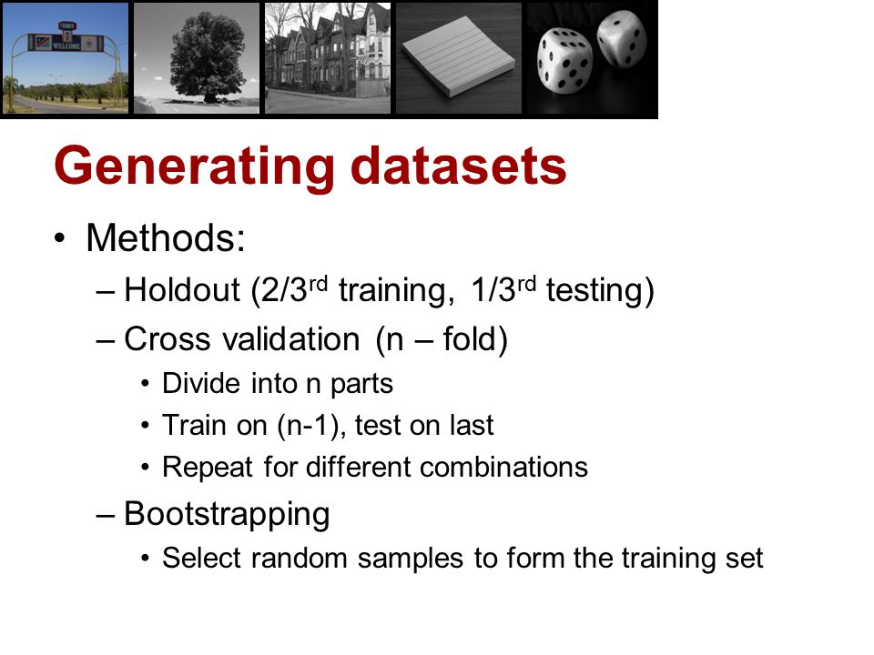 Generating datasets Methods: Holdout (2/3rd training, 1/3rd testing)
