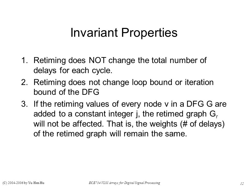Invariant Properties Retiming does NOT change the total number of delays for each cycle.