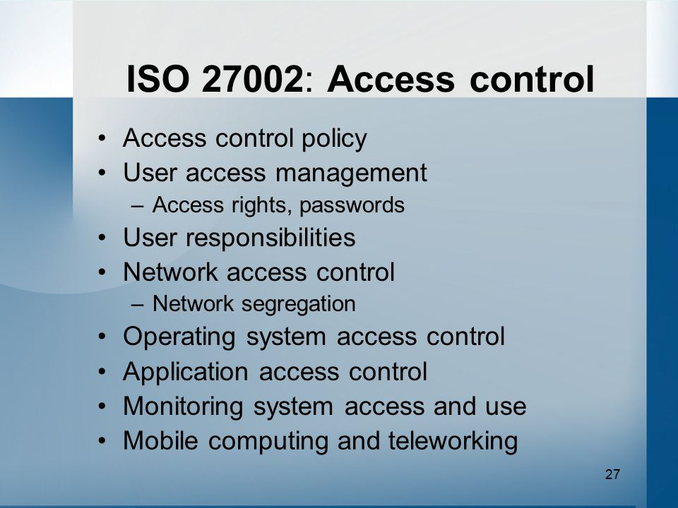 ISO 27002: Access control Access control policy User access management