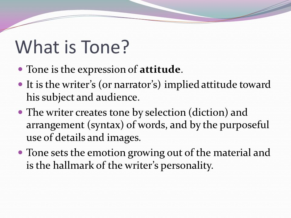 What is Tone Tone is the expression of attitude.