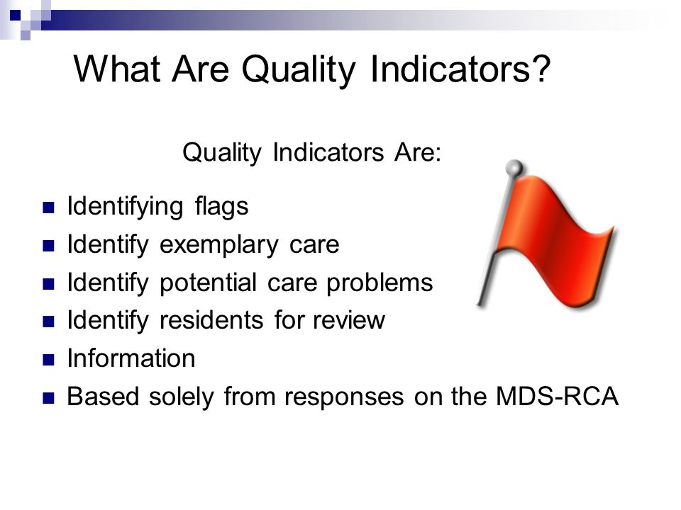 What Are Quality Indicators Quality Indicators Are: