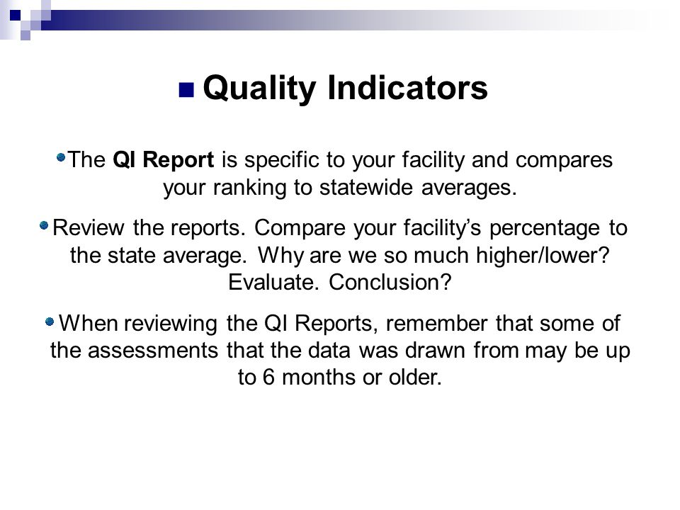 Quality Indicators The QI Report is specific to your facility and compares your ranking to statewide averages.