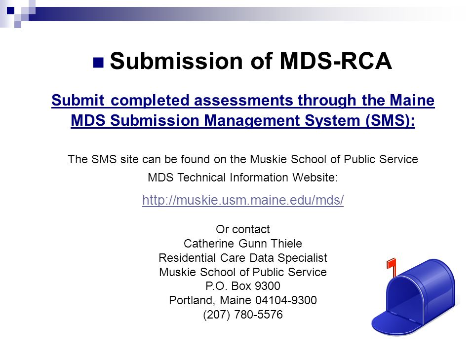 Submission of MDS-RCA Submit completed assessments through the Maine MDS Submission Management System (SMS):