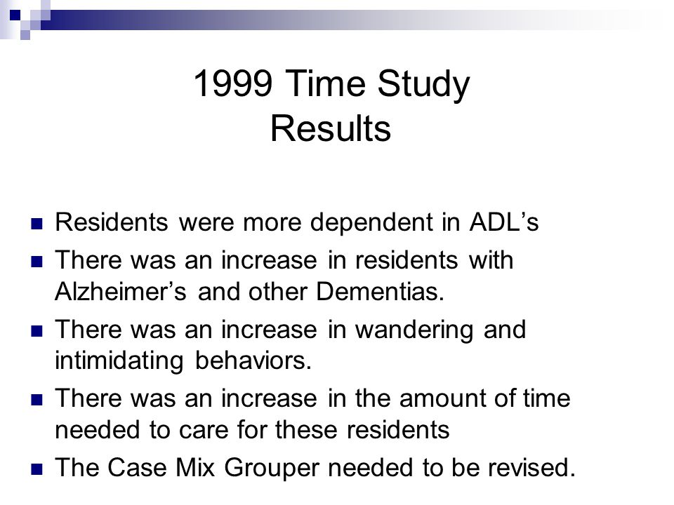 1999 Time Study Results Residents were more dependent in ADL's