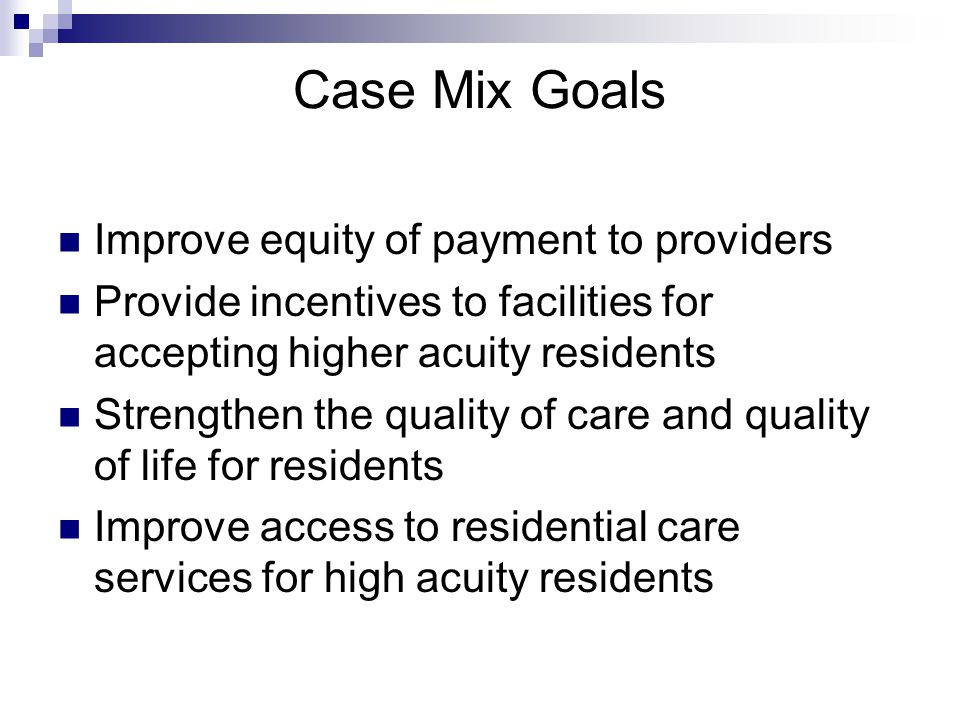 Case Mix Goals Improve equity of payment to providers