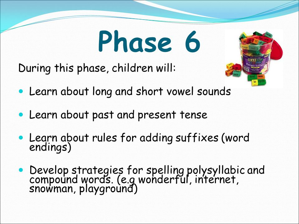 Phase 6 During this phase, children will: