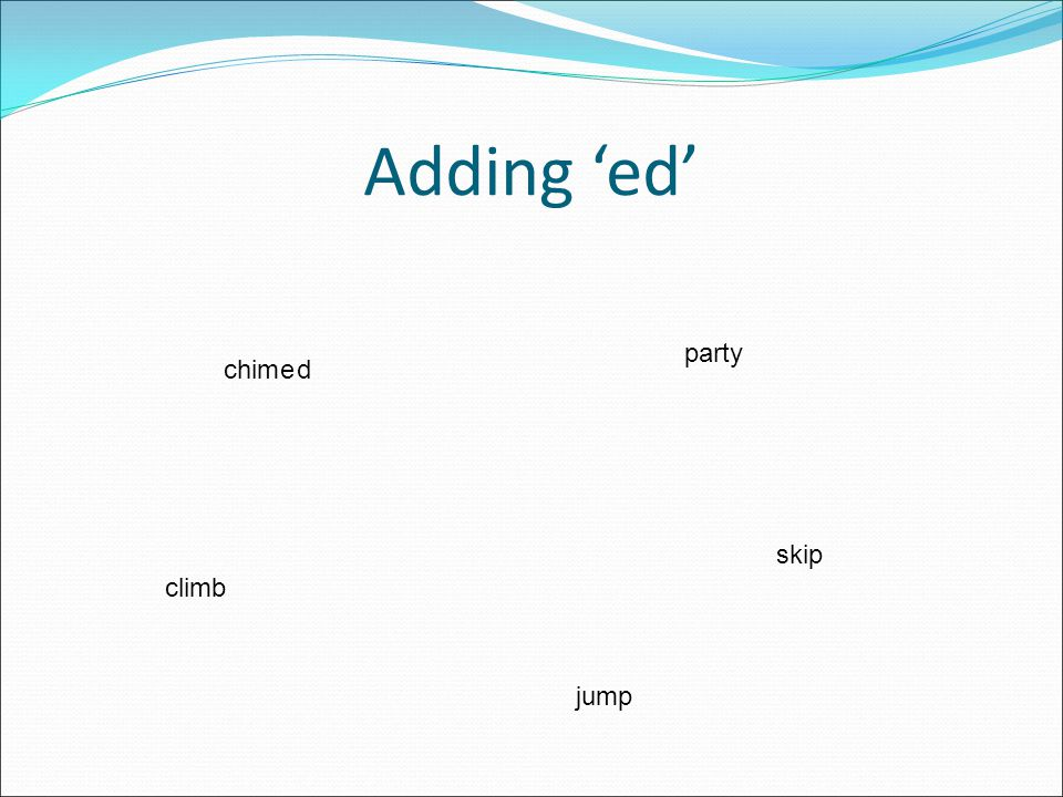 Adding 'ed' Long vowel sound – add ed