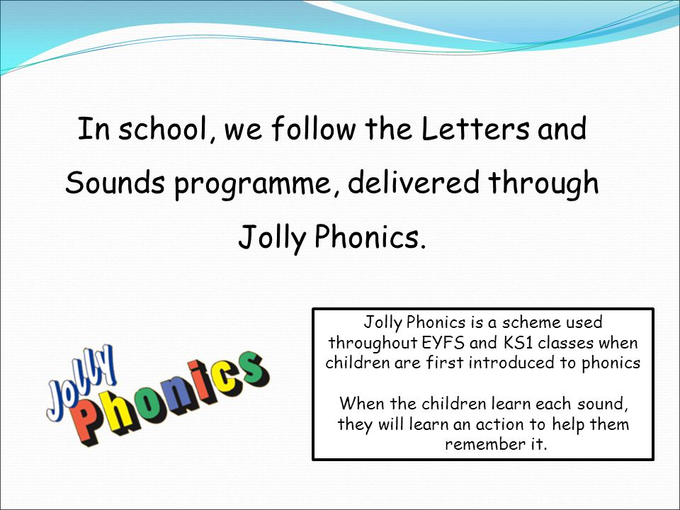 In school, we follow the Letters and Sounds programme, delivered through Jolly Phonics.