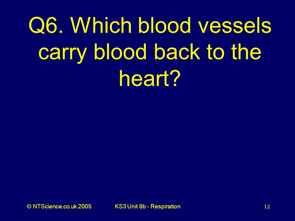 Q6. Which blood vessels carry blood back to the heart