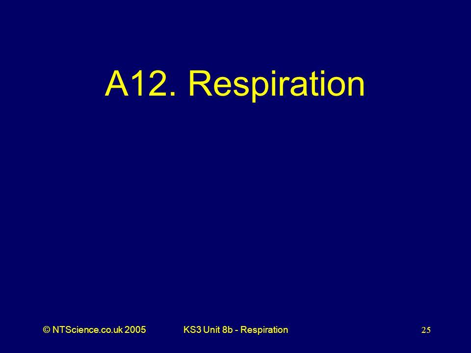 A12. Respiration KS3 Unit 8b - Respiration