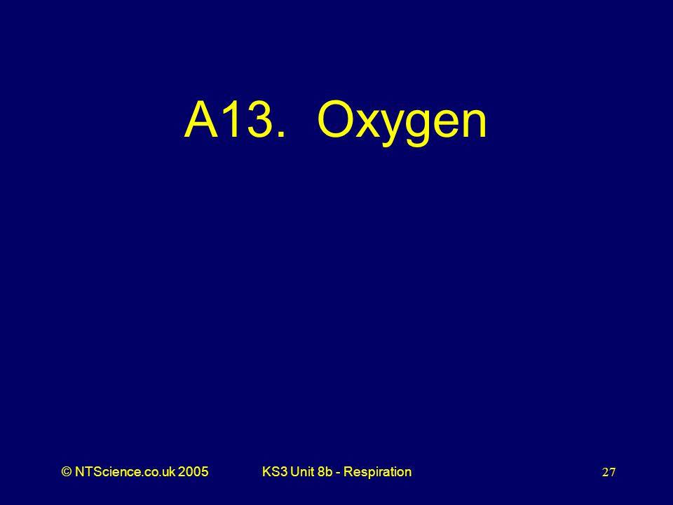 A13. Oxygen KS3 Unit 8b - Respiration