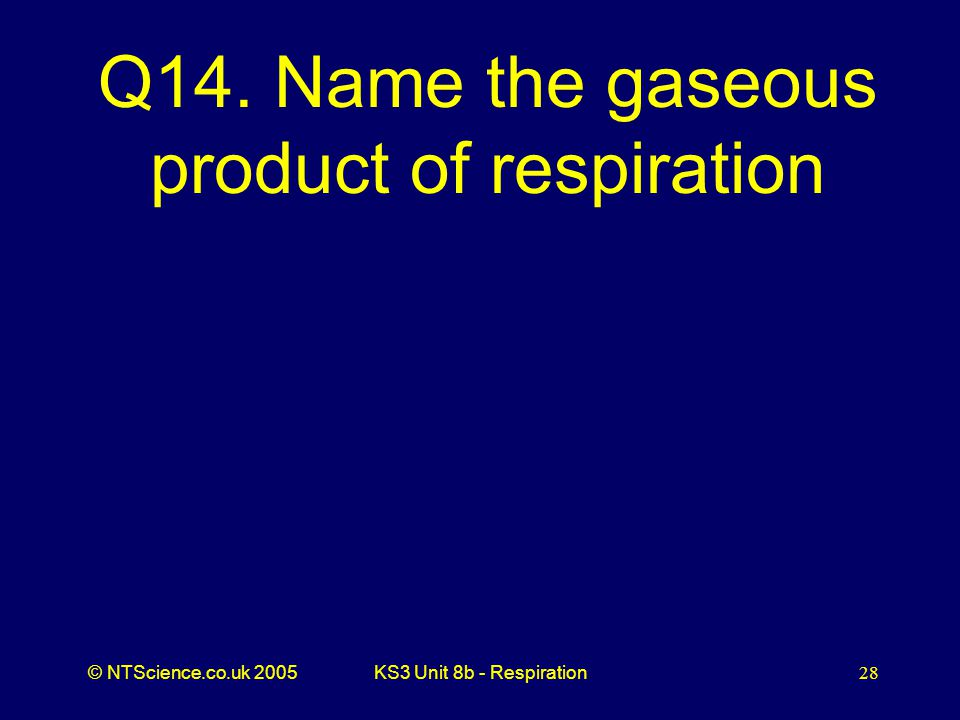 Q14. Name the gaseous product of respiration