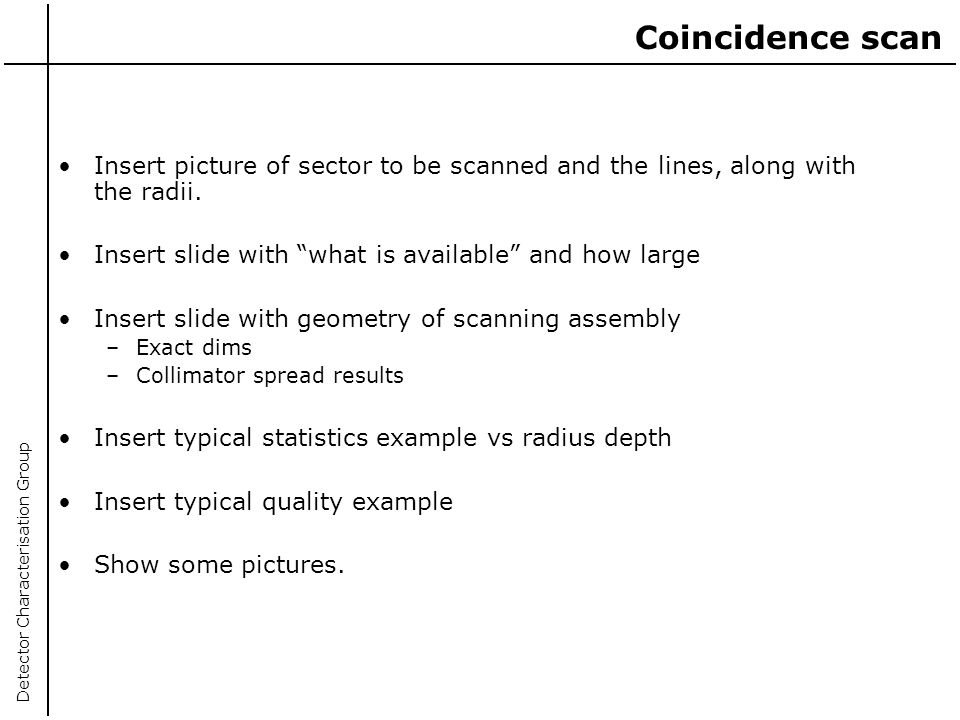 Coincidence scan Insert picture of sector to be scanned and the lines, along with the radii. Insert slide with what is available and how large.