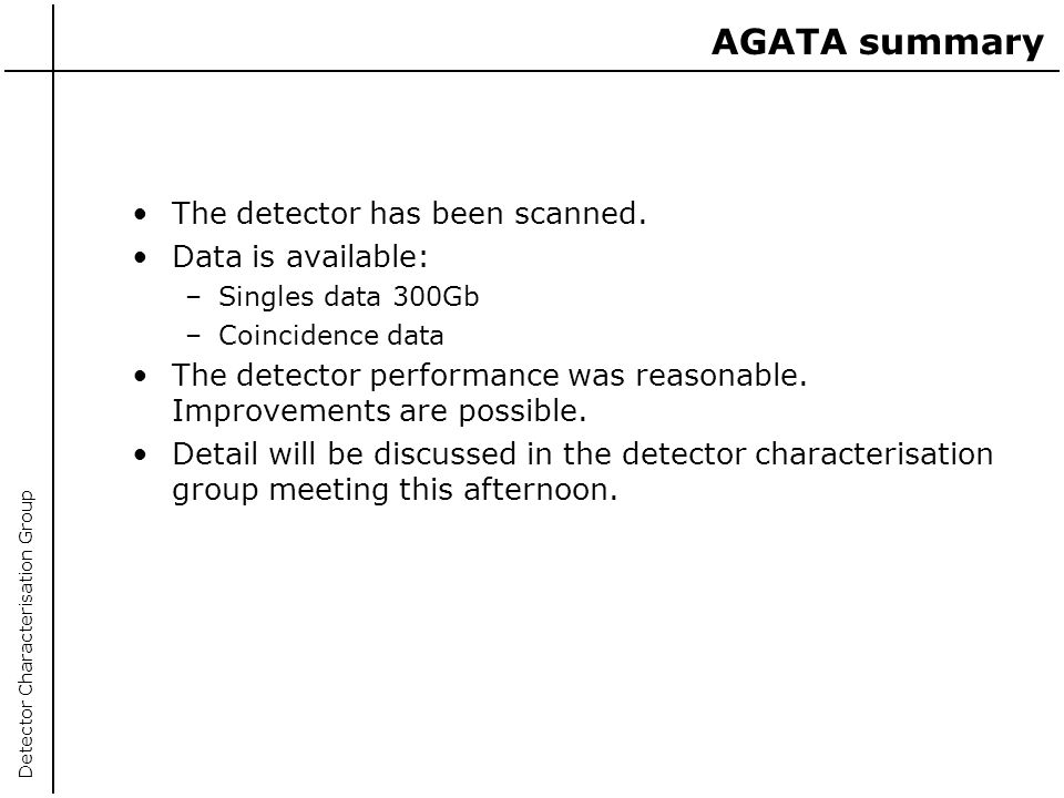 AGATA summary The detector has been scanned. Data is available: