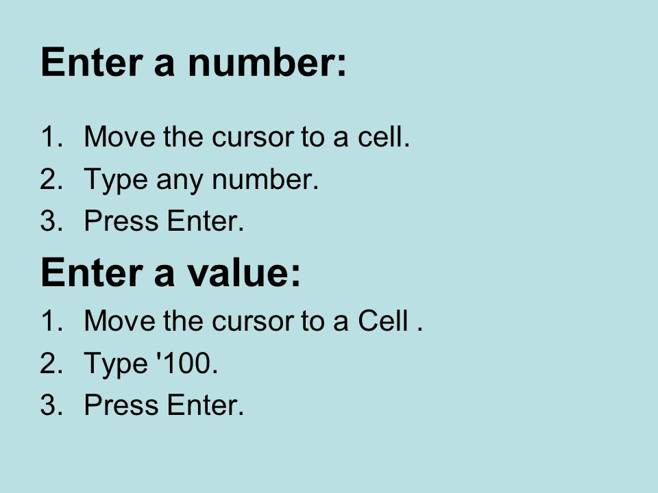 Enter a number: Enter a value: Move the cursor to a cell.