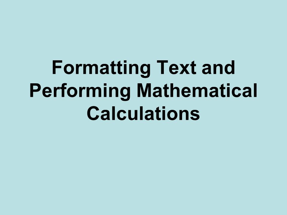 Formatting Text and Performing Mathematical Calculations
