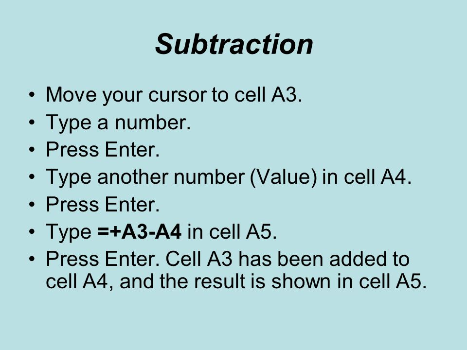 Subtraction Move your cursor to cell A3. Type a number. Press Enter.