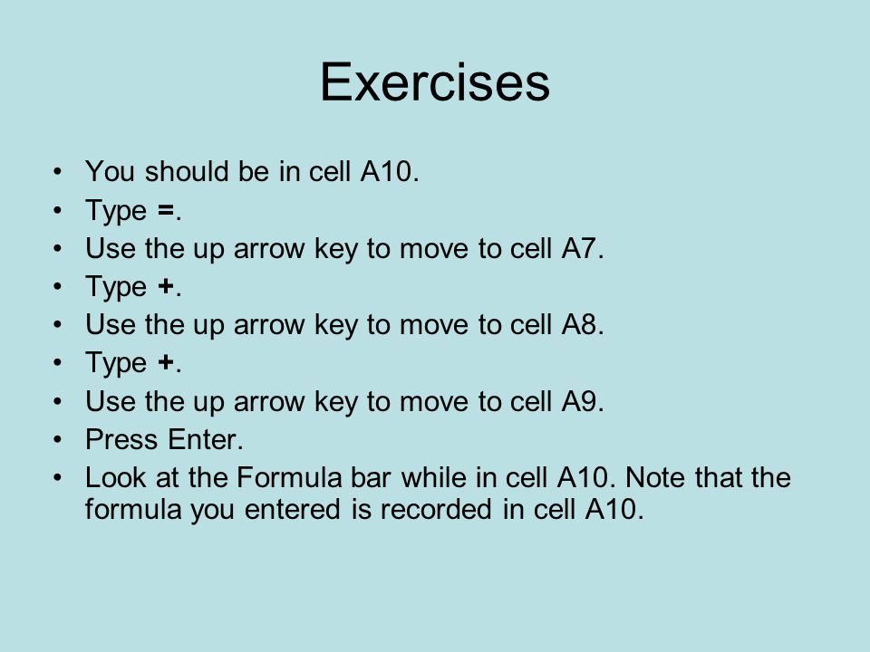 Exercises You should be in cell A10. Type =.