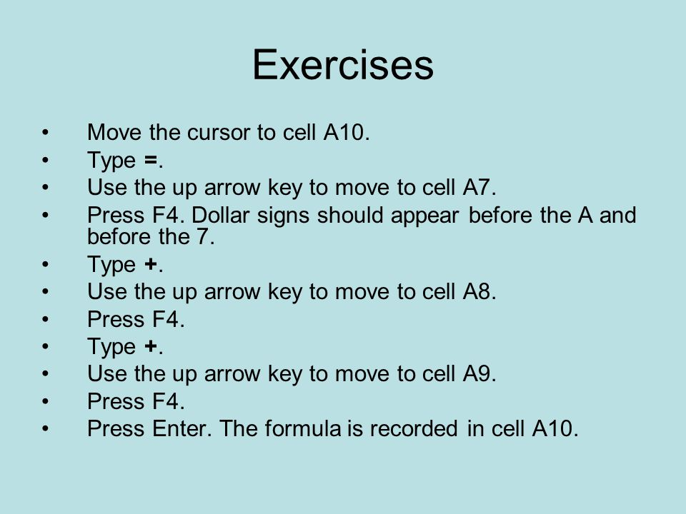 Exercises Move the cursor to cell A10. Type =.