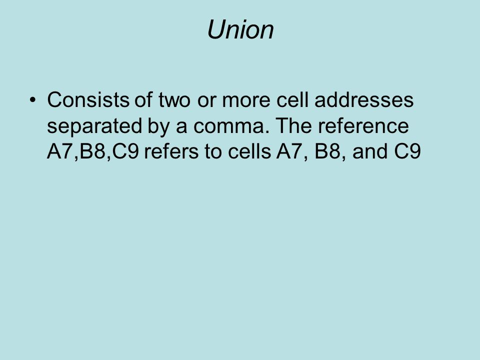 Union Consists of two or more cell addresses separated by a comma.