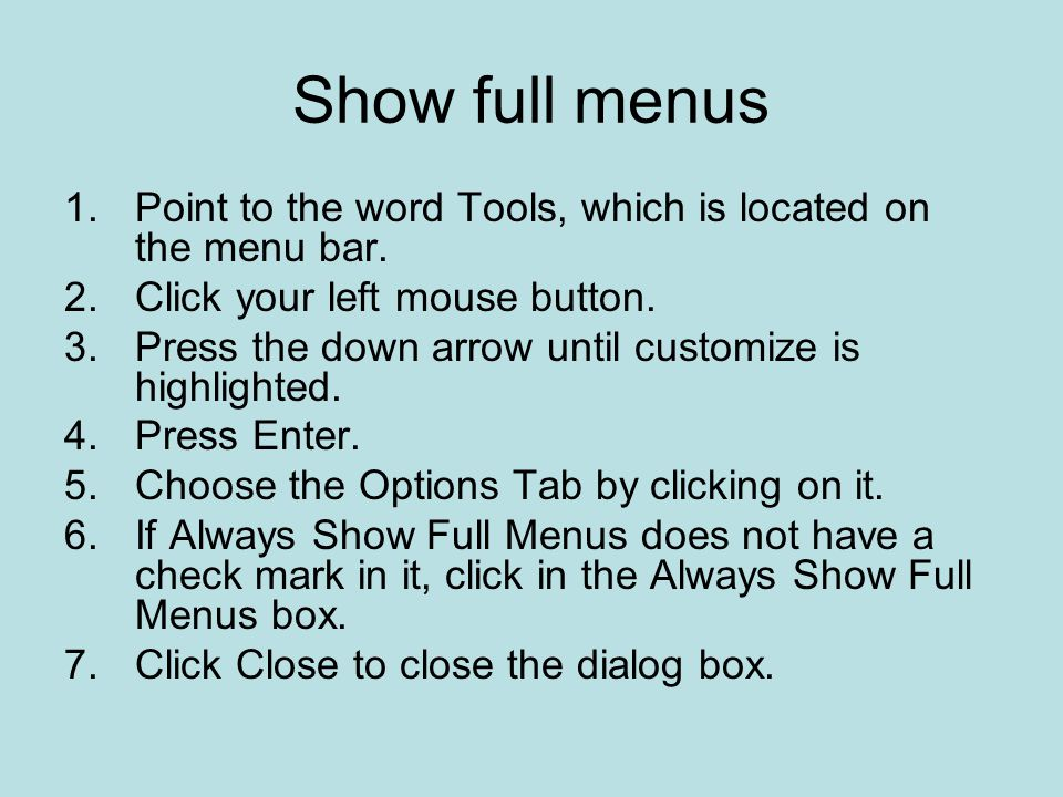 Show full menus Point to the word Tools, which is located on the menu bar. Click your left mouse button.