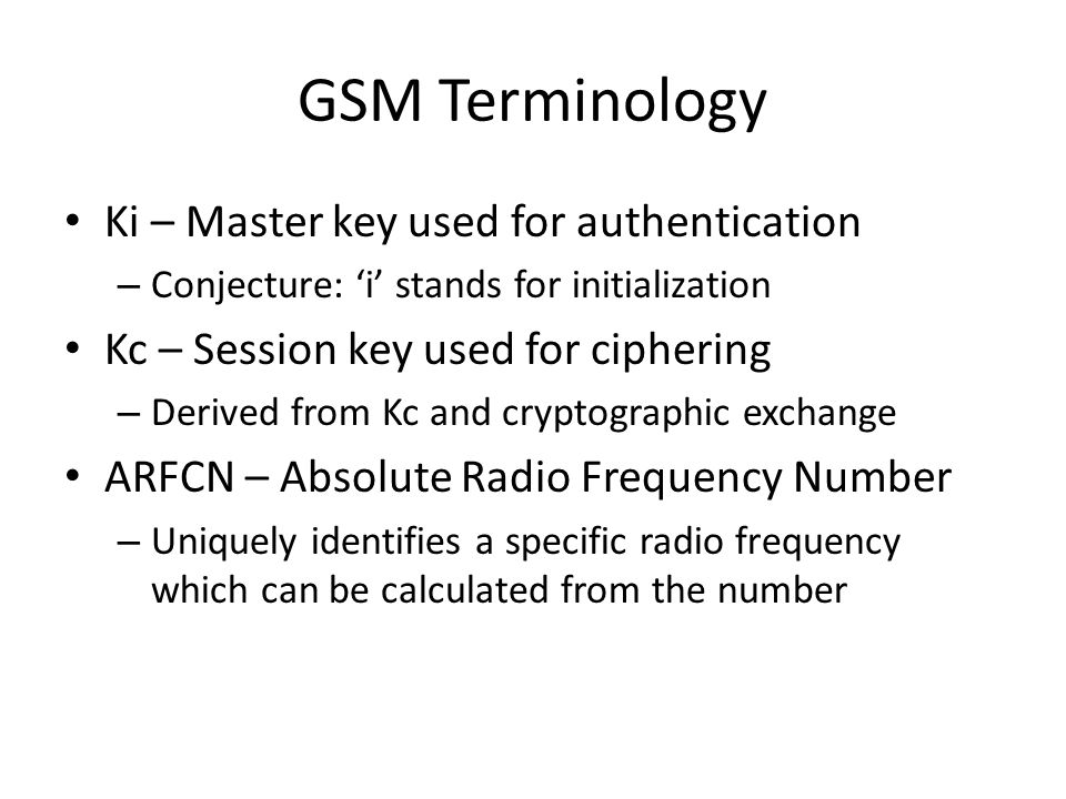 GSM Terminology Ki – Master key used for authentication